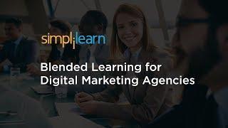 Blended Learning for Digital Marketing Agencies | Future of Digital Marketing | Simplilearn