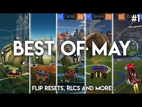 BEST OF MAY: Triple And Quad Flip Resets, RLCS And More!