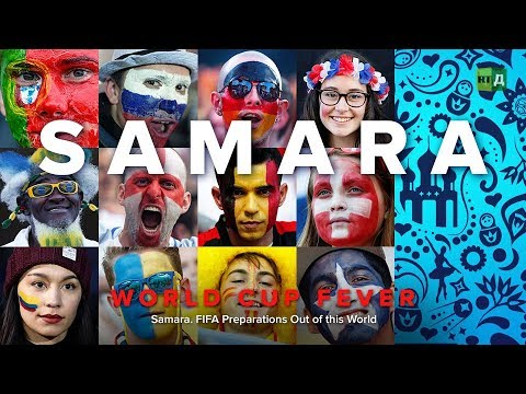 World Cup Fever: Samara. FIFA Preparations Out of this World