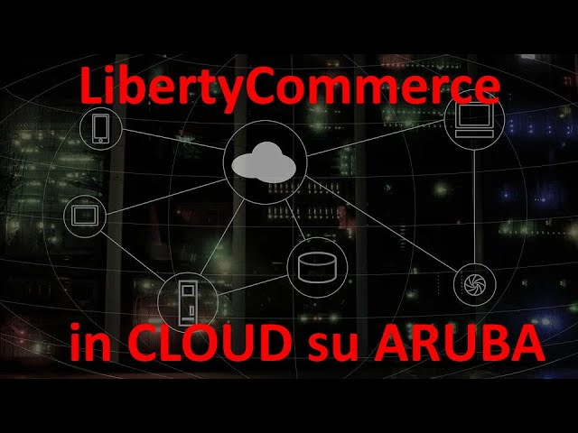 LibertyCommerce in CLOUD - LibertyCommerce Academy