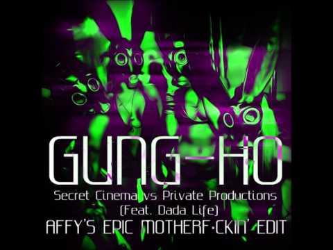 Secret Cinema vs Private Productions (Feat. Dada Life) - Gung-Ho (Affy's Epic Motherfuckin' Edit)