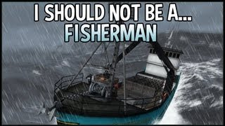 I Should Not Be A Fisherman (Deadliest Catch : Alaskan Storm)