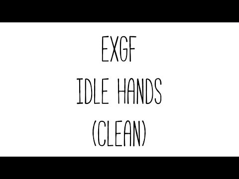 EXGF - Idle Hands (Clean)