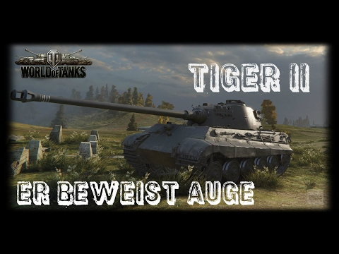 Let's Play World of Tanks | Tiger II | Er behält alles im Auge [ Gameplay - German - Deutsch ]