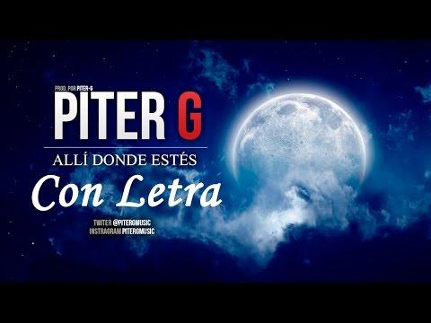 Piter-G - Allí donde estés (Con Letra y Descarga)