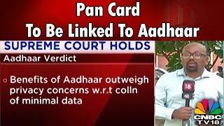 SC's #AadhaarVerdict | Pan Card To Be Linked To Aadhaar | CNBC-TV18