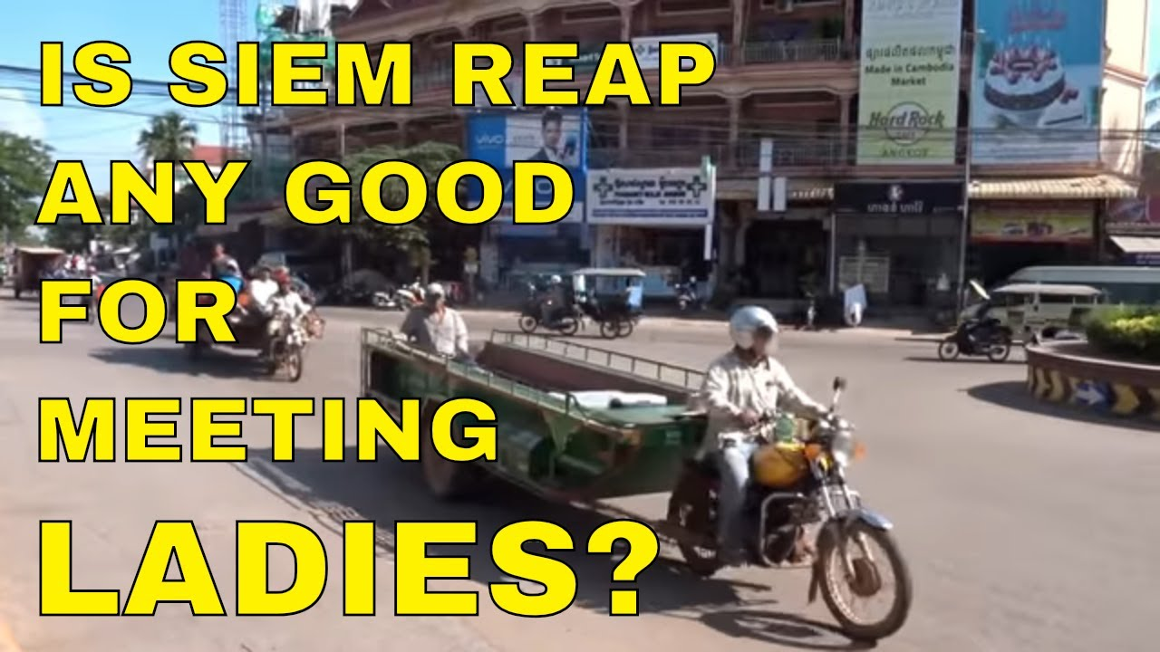 Download IS SIEM REAP ANY GOOD FOR MEETING LADIES?