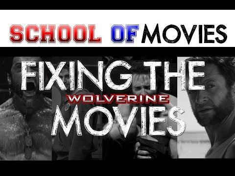 Fixing the Wolverine Movies - School of Movies