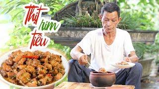 Ông Thọ Làm Món Thịt Rim Tiêu Đậm Đà, Đưa Cơm | Simmered Pork With Pepper