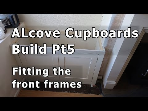 Alcove Cupboards Build Pt5 - Fitting the front frames
