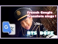 [French Google Translate Sings] BTS - DOPE