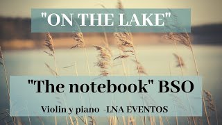 On the Lake - Violin y piano - The notebook Movie Soundtrack