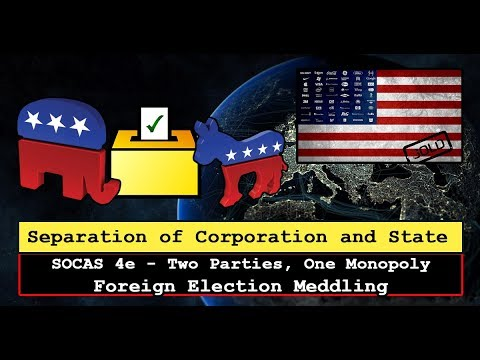 Two Parties - One Monopoly - Foreign Election Meddling - SOCAS4e