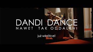 Zapowiedź: Dandi Dance - Nawet tak oddaleni