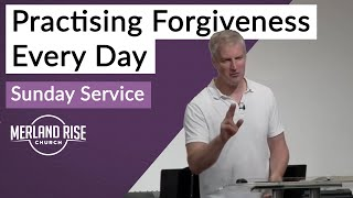Practising Forgiveness Every Day - Richard Powell - 25th July 2021 - MRC Live