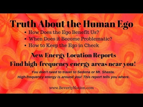 Truth About the Human Ego - New Energy Location Reports