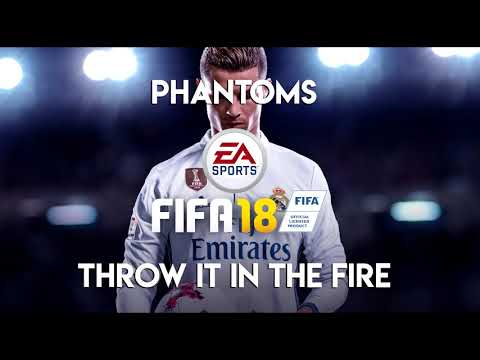 Phantoms  Throw It In The Fire FIFA 18 Soundtrack