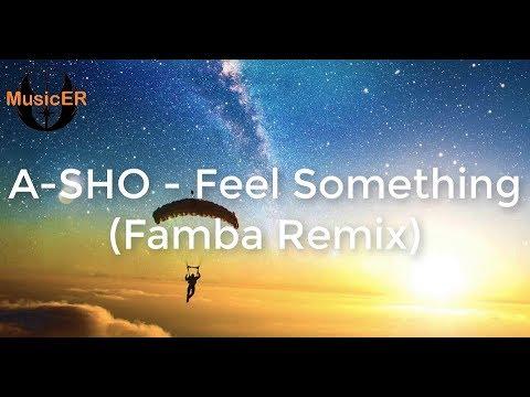 A-SHO - Feel Something (Famba Remix) - Lyrics