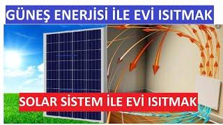Güneş Enerjisi ile Evi Isıtma, Solar Sistemle Ev Nasıl ısıtılır, Solar Panel ile Evi Isıtma
