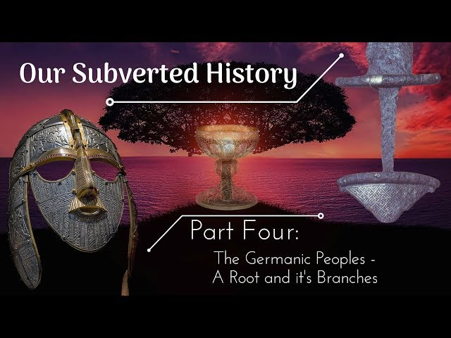 Conspiracy? Our Subverted History, Part 4 - The Germanic Peoples: A Root and its Branches