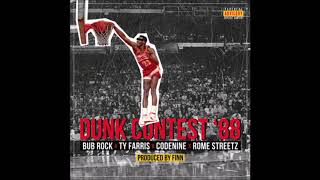 BUB ROCK - Dunk Contest '88 feat. Ty Farris, Codenine & Rome Streetz (Prod. By Finn)