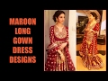 Maroon Long Gown Dress Designs 2017
