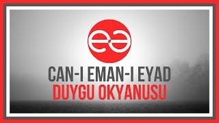 Can-I Eman-I Eyad - Duygu Okyanusu {Can}
