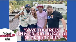 """""""Save the Trees"""" (Part 2 w/ Paula Bel, Ray Grady and Roy """"Big Country"""" Nelson)"""