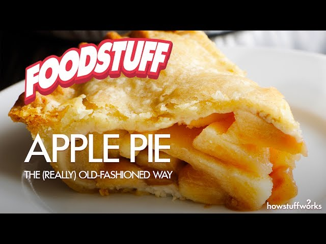 Apple Pie: The (Really) Old-Fashioned Way | FoodStuff