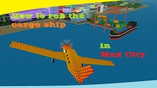 Roblox Mad city - How to rob the container ship.