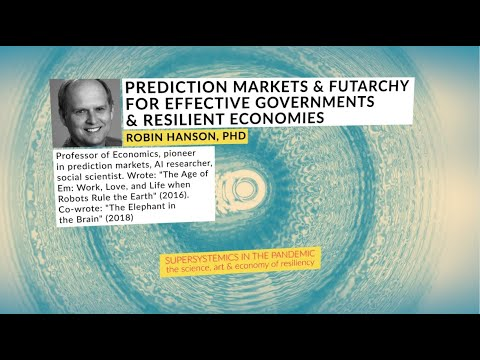 robin-hanson,-phd:-prediction-markets/futarchy-for-efficient-governments-and-resilient-economies