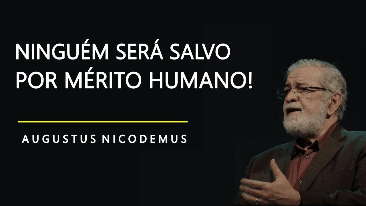 Ninguém Será Salvo por Mérito Humano! - Augustus Nicodemus