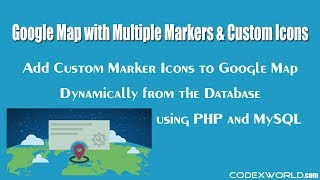 Add Custom Marker Icons to Google Map Dynamically from the Database with PHP and MySQL Video
