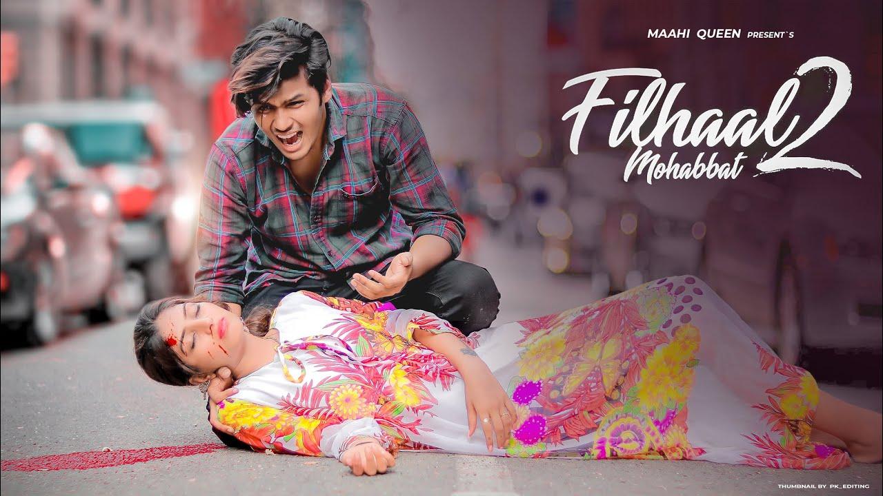 Filhaal 2 Mohabbat | Sad Love Story | Maahi Queen | Akshay Kumar | BPraak | Latest Sad Song 2021