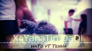 HaTo ft TenHa - XəYaNəTiN DaDI