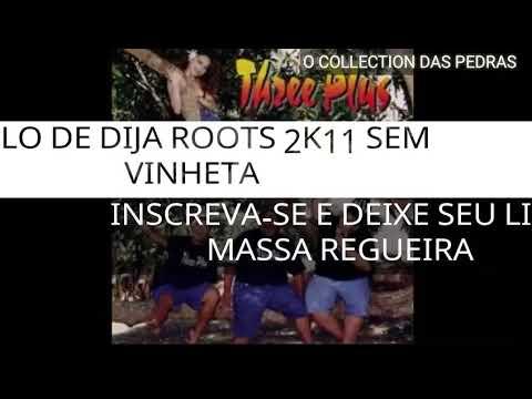 MELO DE DIJA ROOTS 2K11 SEM VINHETA  ( THREE PLUS - MYSTIC MAN )