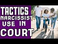 Tactics Narcissist Will  Use Against You in Family Court!!!!!!