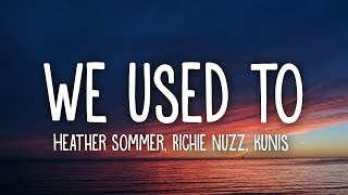 heather-sommer,-richie-nuzz,-kunis-we-used-to-lyrics