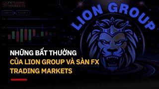 Những bất thường của Lion Group và sàn FX Trading Markets
