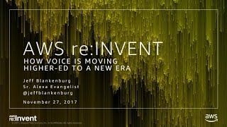 AWS re:Invent 2017: How Voice Technology Is Moving Higher Education to a New Era (ALX203)