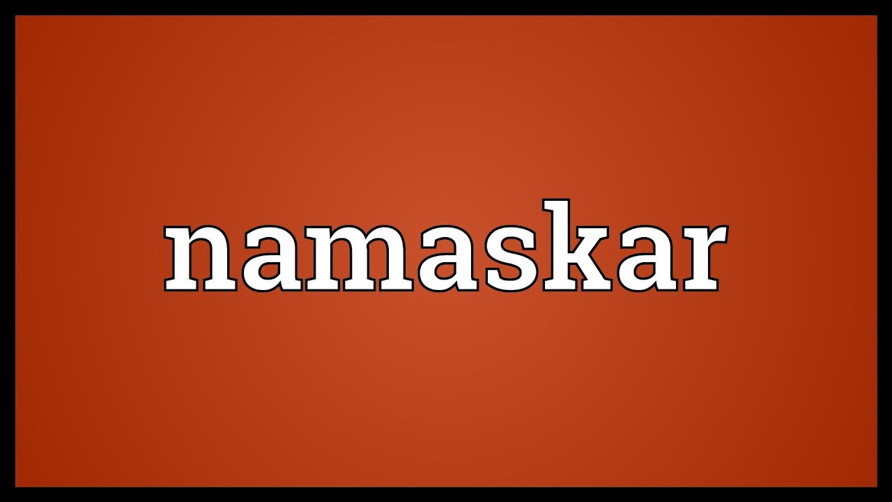 Definition and meaning of Namaskar (Namaste)