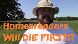 Survivalist or Homesteading, Who DIES FIRST?