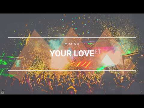 Misha K - Your Love