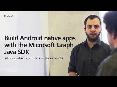 Build Android Native Apps With The Microsoft Graph Android SDK - June 2019