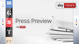 The Press Preview - a first look at Sunday's headlines