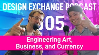 DXP-005: Tomo Huynh - Engineering Art, Business, and Currency