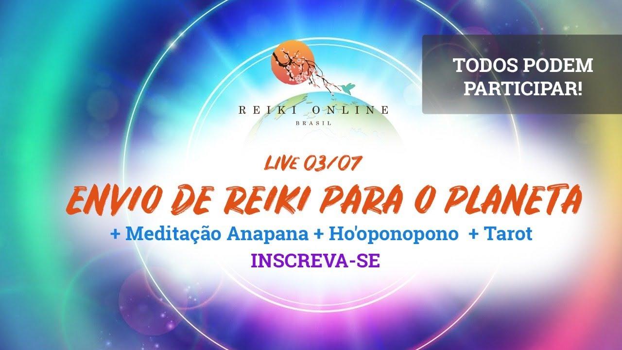 Live 03/07 - Envio Reiki para o Planeta, Meditação Anapana, Ho'oponopono