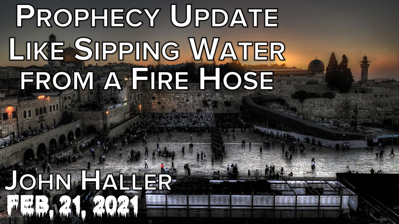 """2021 02 21 John Haller's Prophecy Update """"Like Sipping Water From a Fire Hose"""" (Premiere)"""