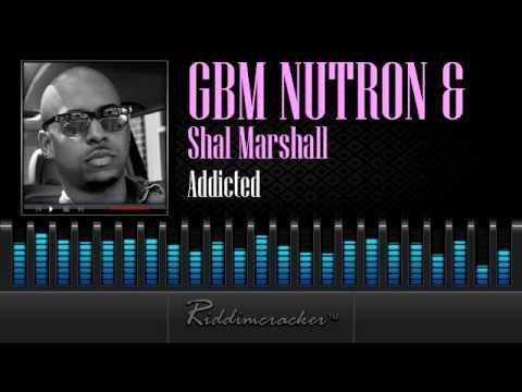 GBM Nutron & Shal Marshall - Addicted [Soca 2014]