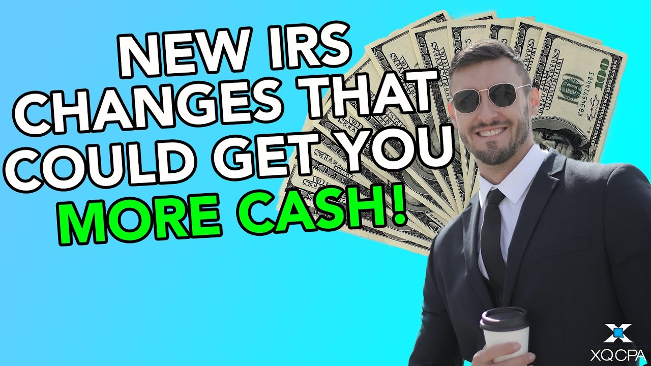 New IRS Changes That Could Get You More Cash!